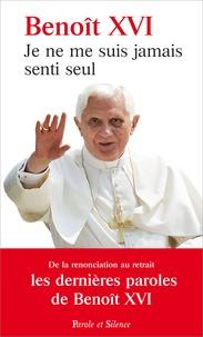 Je ne me suis jamais senti seul- Les derniers discours du pape -  Benoît XVI |