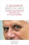 Benoît XVI - L'alliance irrévocable - Joseph Ratzinger - Benoît XVI et le judaïsme.