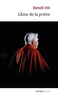 L'âme de la prière -  Benoît XVI |