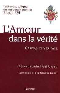 L'amour dans la vérité / Caritas in veritate- Lettre encyclique du souverain pontife aux évêques, aux prêtres et aux diacres, aux personnes consacrées, aux fidèles laïcs et à tous les hommes de bonne volonté sur le développement humain intégral dans la charité et dans la vérité -  Benoît XVI |