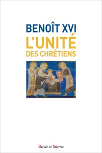 Benoît XVI - L'unité des chrétiens.