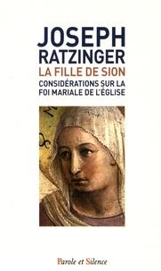 Benoît XVI - La fille de Sion - Considérations sur la foi mariale de l'Eglise.