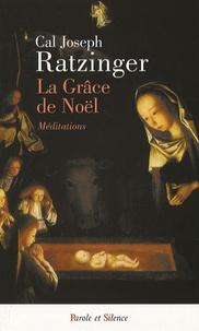 Benoît XVI - La Grâce de Noël - Méditations.