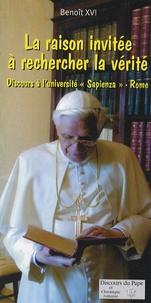 """Benoît XVI - La raison invitée à rechercher la vérité - Discours à l'université """"Sapienza"""" - Rome."""