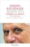 Benoît XVI - Libérer la liberté - Foi et politique.