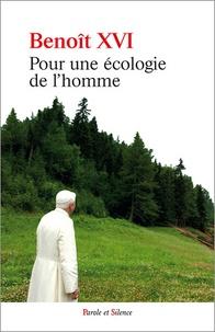 Benoît XVI - Pour une écologie de l'homme - Anthologie de textes.