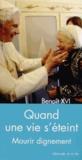 Benoît XVI - Quand une vie s'éteint - Mourir dignement.