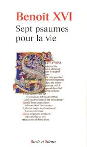Sept psaumes pour la vie -  Benoît XVI  