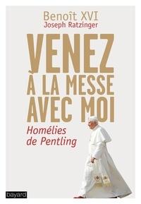 Venez à la messe avec moi- Les homélies de Pentling -  Benoît XVI |