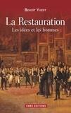 Benoît Yvert - La Restauration - Les idées et les hommes.