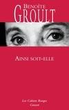 Benoîte Groult - Ainsi soit-elle - Précédé de Ainsi soient-elles au XXIe siècle.