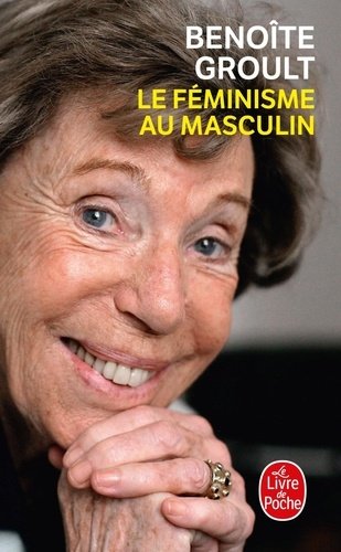 Benoîte Groult - Le Féminisme au masculin.