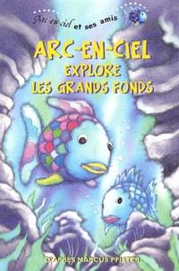 Benrei Huang et Marcus Pfister - Arc-en-ciel explore les grands fonds.