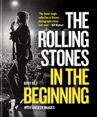 Bent Rej - The Rolling Stones in the Beginning (new ed) /anglais.