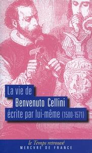 Benvenuto Cellini - La vie de Benvenuto Cellini écrite par lui-même (1500-1571).