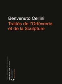 Benvenuto Cellini - Traités de l'orfèvrerie et de la sculpture.