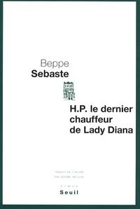 Beppe Sebaste - H.P. le dernier chauffeur de Lady Diana.