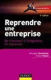 Bérangère Deschamps et Robert Paturel - Reprendre une entreprise - 3e éd. - De l'intention à l'intégration du repreneur.