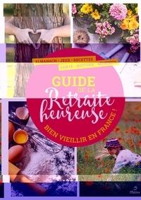 Bérangère Guilbaud-Rabiller - Le guide de la retraite heureuse - Bien vieillir en France.
