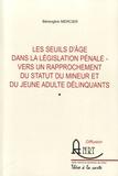 Bérangère Mercier - Les seuils d'âge dans la législation pénale : vers un rapprochement du statut du mineur et du jeune adulte délinquants - 2 volumes.