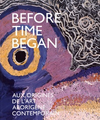 Bérangère Primat et Georges Petitjean - Before Time Began - Aux origines de l'art aborigène contemporain.