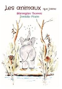 Bérangère Thomas et Danielle Morin - Les animaux que j'aime.