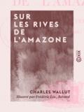 Bérard et Frédéric Lix - Sur les rives de l'Amazone - Voyage d'une femme, Marthe Verdier.