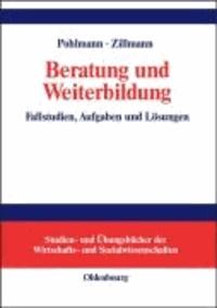 Beratung und Weiterbildung - Fallstudien, Aufgaben und Lösungen.