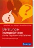 Beratungskompetenzen für die psychosoziale Fallarbeit - Ein sozialtherapeutisches Profil.