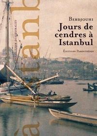 Berdjouhi - Jours de cendres à Istanbul.