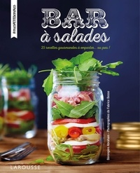 Bérengère Abraham - Bar à salades - 25 recettes gourmandes à emporter... ou pas !.