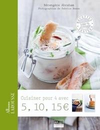 Bérengère Abraham - Cuisiner pour 4 avec 5,10,15 euros.