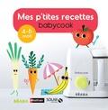 Bérengère Abraham et Laurence Haurat - Mes p'tites recettes babycook - 4-6 mois.