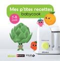 Bérengère Abraham et Laurence Haurat - Mes p'tites recettes babycook - 7-8 mois.