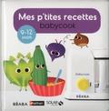 Bérengère Abraham - Mes p'tites recettes babycook - 9-12 mois.