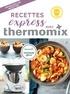 Bérengère Abraham et Fabrice Besse - Recettes express avec Thermomix.