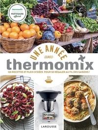 Bérengère Abraham - Une année avec Thermomix - 120 recettes et plein d'idées pour se régaler au fil des saisons !.