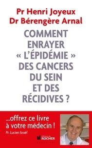 Bérengère Arnal et Henri Joyeux - Comment enrayer l'épidémie des cancers du sein et des récidives ?.