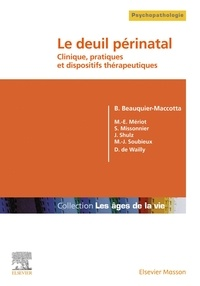 Bérengère Beauquier-Maccotta - Le deuil périnatal - Clinique, pratiques et dispositifs thérapeutiques.