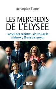 Bérengère Bonte - Le Conseil des ministres - De de Gaulle à Macron, 60 ans de secrets.