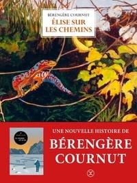 Bérengère Cournut - Elise sur les chemins.
