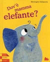 Bérengère Delaporte - Dov'è mamma elefante?.