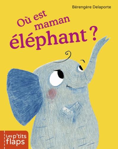 Bérengère Delaporte - Où est maman éléphant ?.