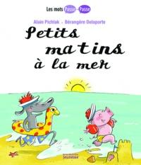 Bérengère Delaporte et Alain Pichlak - Petits matins à la mer.