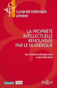 Bérengère Gleize et Agnès Maffre-Baugé - La propriété intellectuelle renouvelée par le numérique.