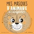 Bérengère Staron - Mes masques d'animaux à compléter.