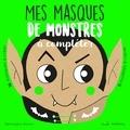 Bérengère Staron - Mes masques de monstres à compléter - 16 masques à créer, 11 modèles à copier.