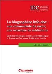 Bérengère Stassin - La blogosphère info-doc, une communauté de savoir, une mosaïque de médiations - Etude des dynamiques sociales, socio-thématiques et discursives d'un réseau de blogueurs experts.