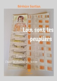 Bérénice Gastian - Loin sont les peupliers Tome 1 : Dans la chaleur du béton.