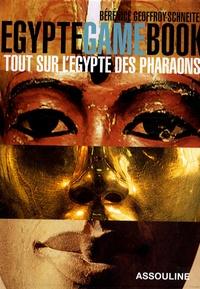 Bérénice Geoffroy-Schneiter - Egypte Game Book - Tout sur l'Egypte des pharaons.